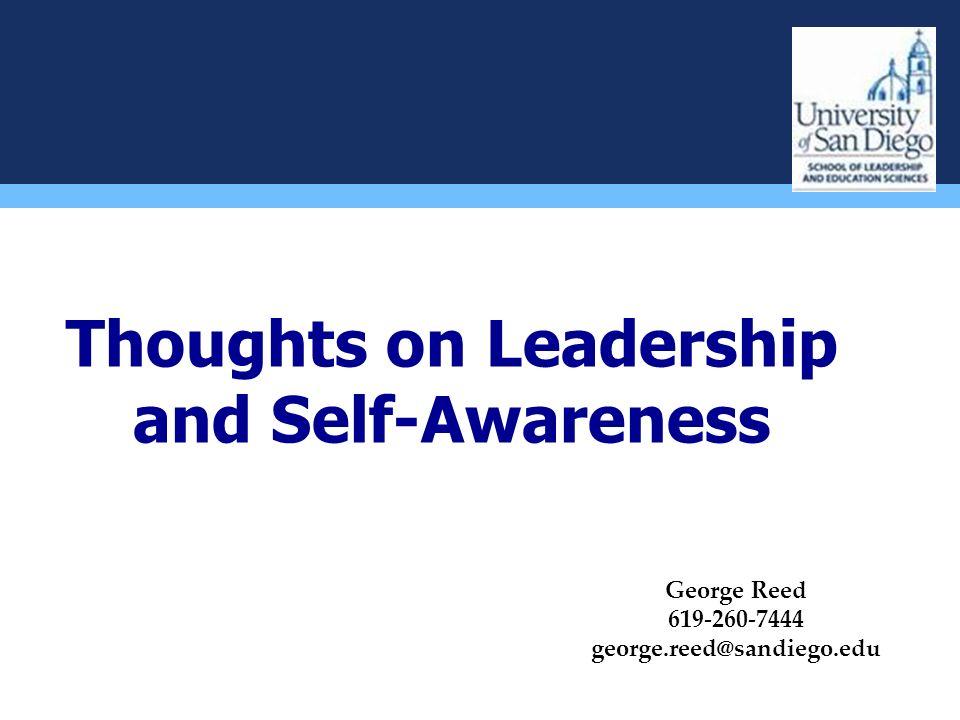 Thoughts on Leadership and Self-Awareness George Reed 619-260-7444 george.reed@sandiego.edu