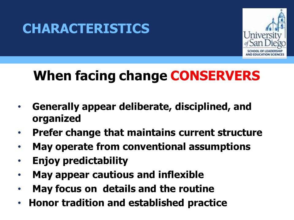 CHARACTERISTICS When facing change CONSERVERS Generally appear deliberate, disciplined, and organized Prefer change that maintains current structure M