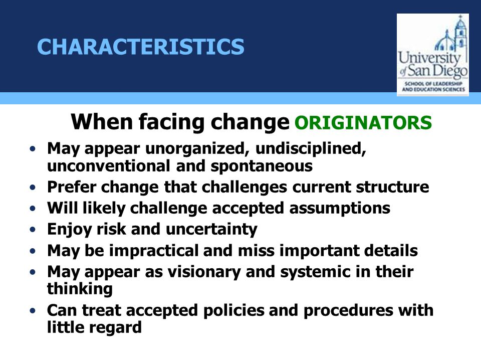 CHARACTERISTICS When facing change ORIGINATORS May appear unorganized, undisciplined, unconventional and spontaneous Prefer change that challenges cur