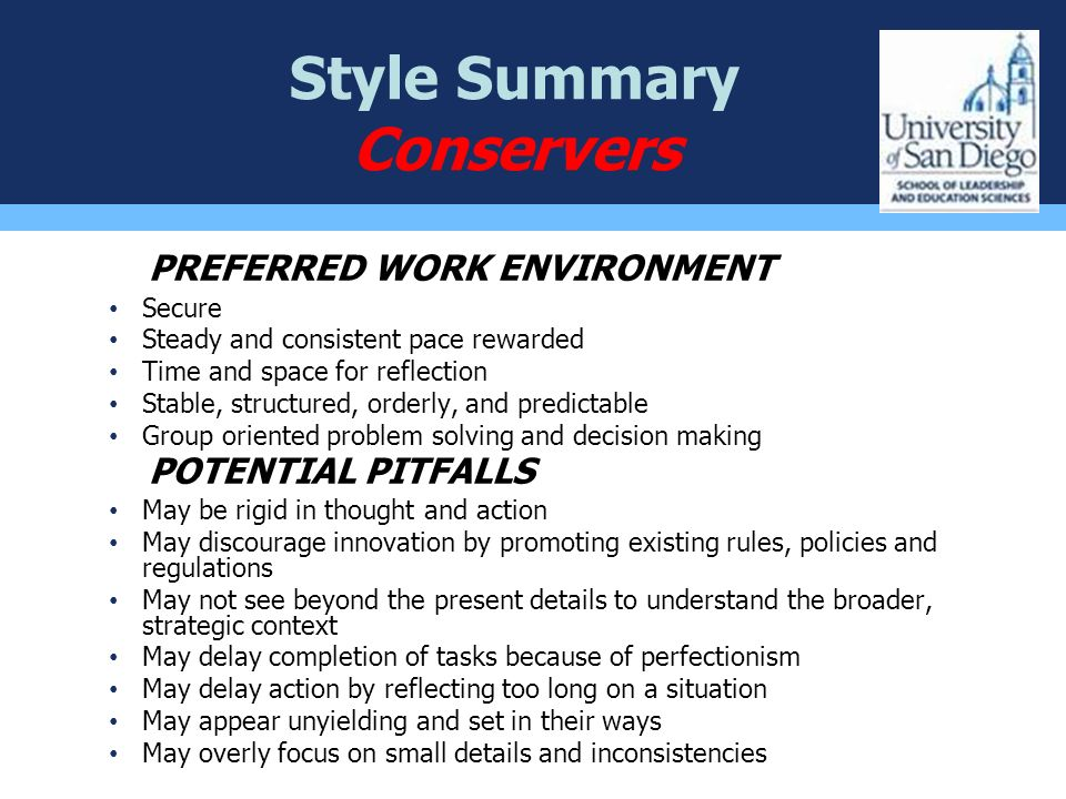 Style Summary Conservers PREFERRED WORK ENVIRONMENT Secure Steady and consistent pace rewarded Time and space for reflection Stable, structured, order