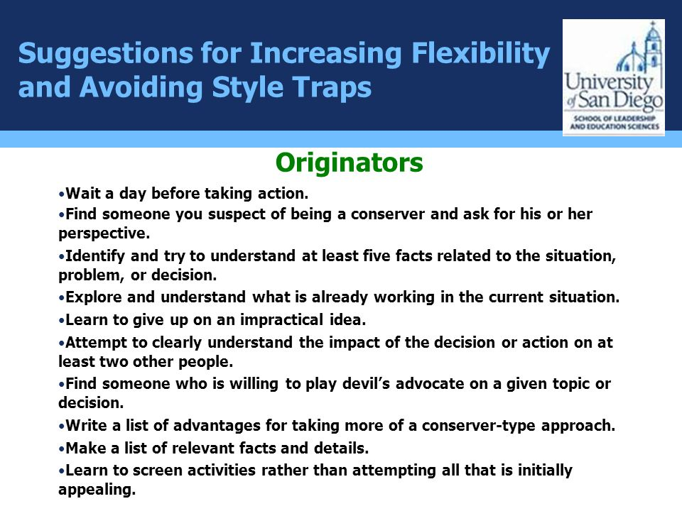Suggestions for Increasing Flexibility and Avoiding Style Traps Originators Wait a day before taking action. Find someone you suspect of being a conse