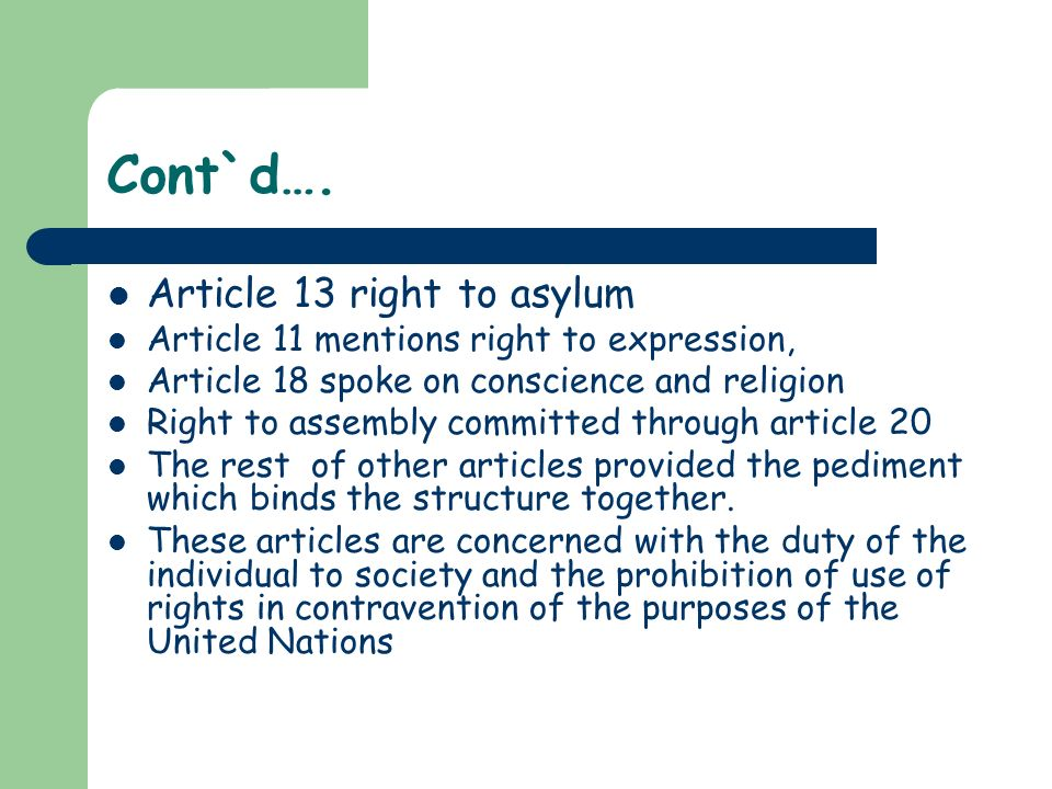Cont`d…. Article 13 right to asylum Article 11 mentions right to expression, Article 18 spoke on conscience and religion Right to assembly committed t