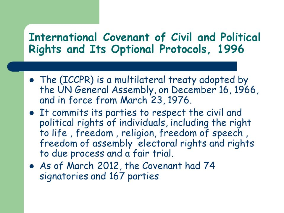 International Covenant of Civil and Political Rights and Its Optional Protocols, 1996 The (ICCPR) is a multilateral treaty adopted by the UN General A