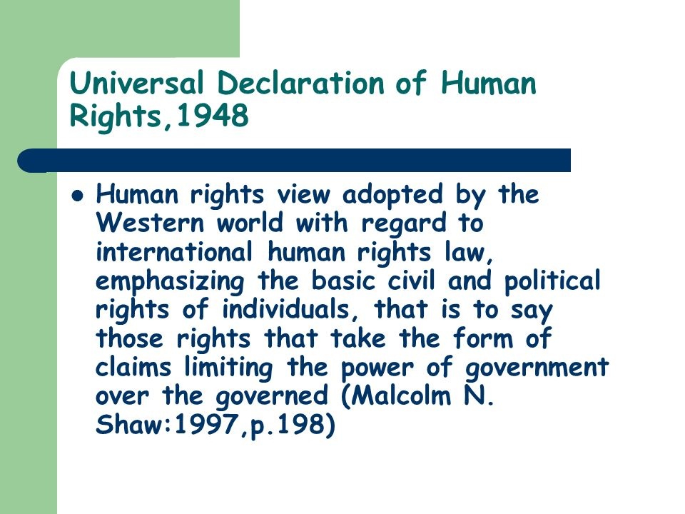 Cont`d… The UDHR also serves as the foundation for a growing number of international treaties and national laws and international, regional, national and sub- national institutions protecting and promoting human rights