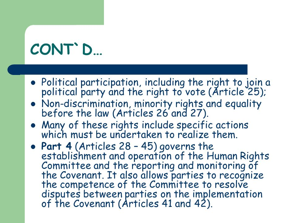 CONT`D… Political participation, including the right to join a political party and the right to vote (Article 25); Non-discrimination, minority rights
