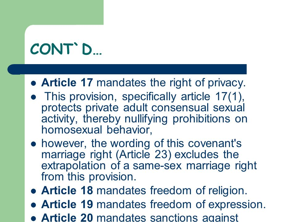 CONT`D… Article 17 mandates the right of privacy. This provision, specifically article 17(1), protects private adult consensual sexual activity, there