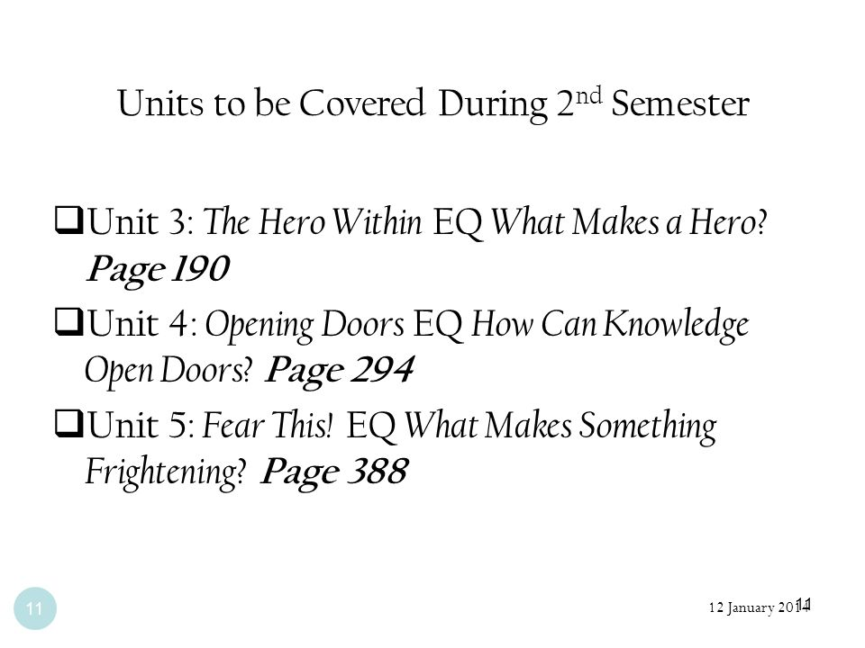 11 Units to be Covered During 2 nd Semester Unit 3: The Hero Within EQ What Makes a Hero? Page 190 Unit 4: Opening Doors EQ How Can Knowledge Open Doo