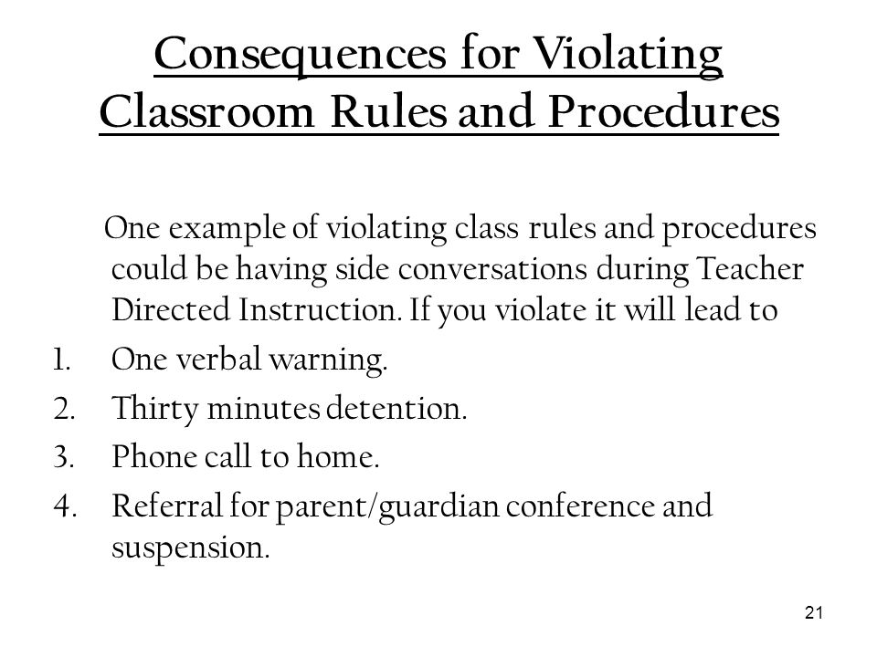 21 Consequences for Violating Classroom Rules and Procedures One example of violating class rules and procedures could be having side conversations du