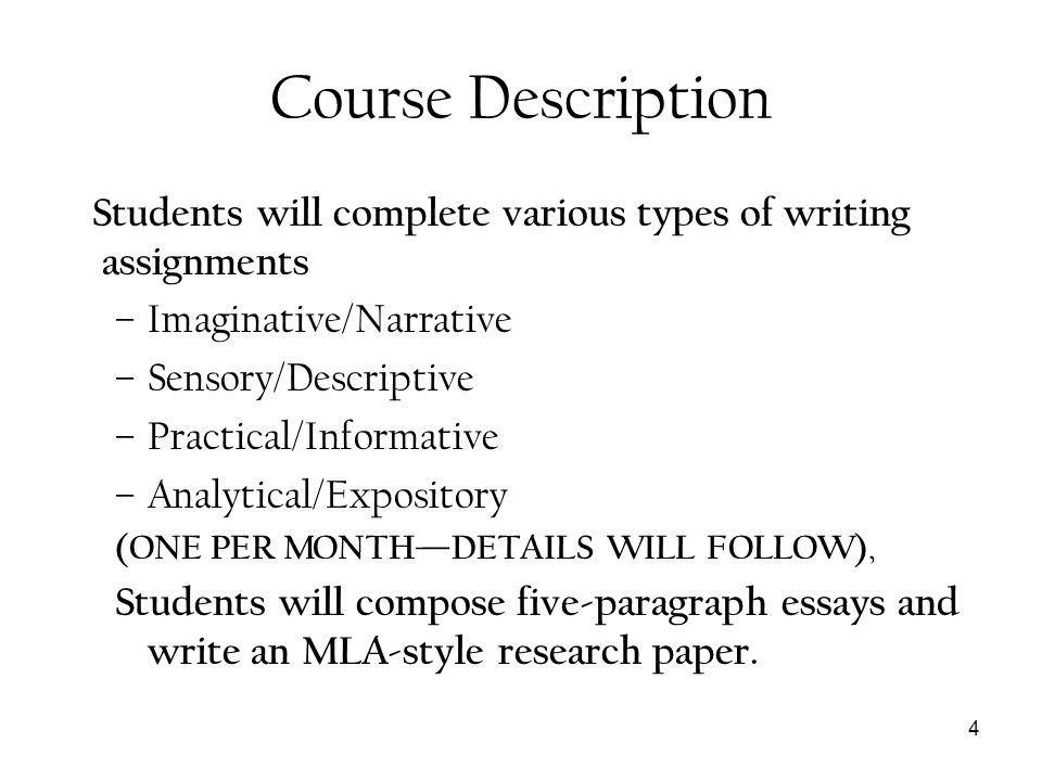 4 Course Description Students will complete various types of writing assignments –Imaginative/Narrative –Sensory/Descriptive –Practical/Informative –A