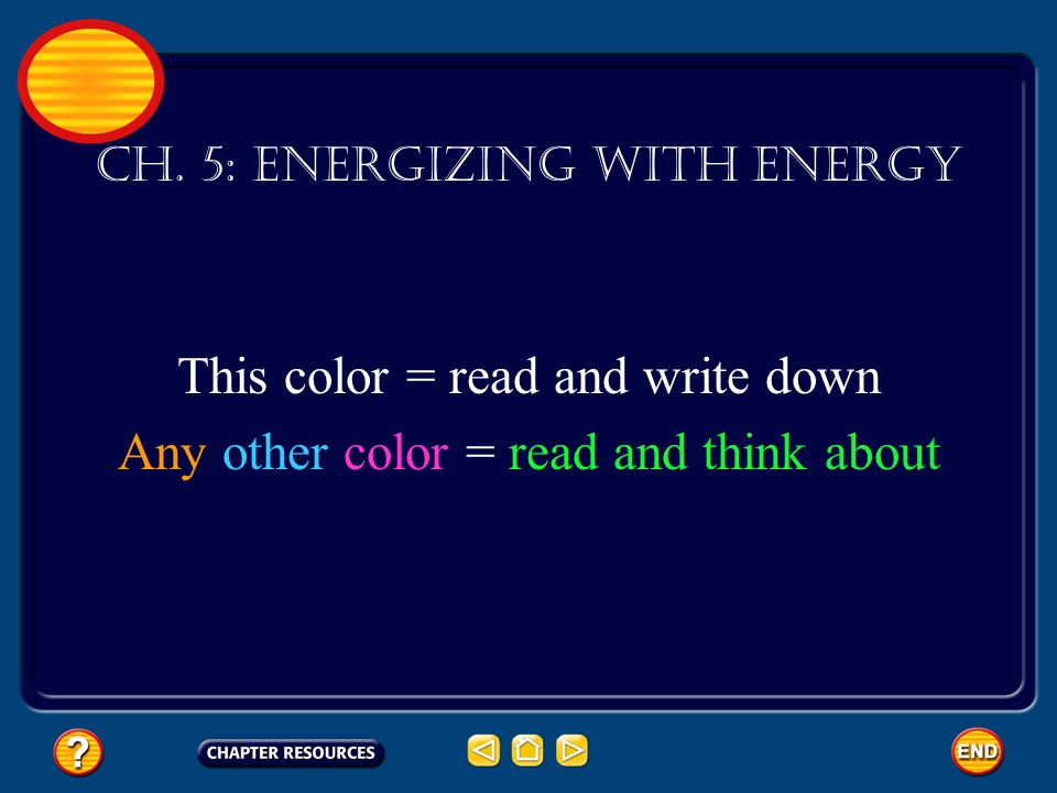 Ch. 5: Energizing With Energy This color = read and write down Any other color = read and think about
