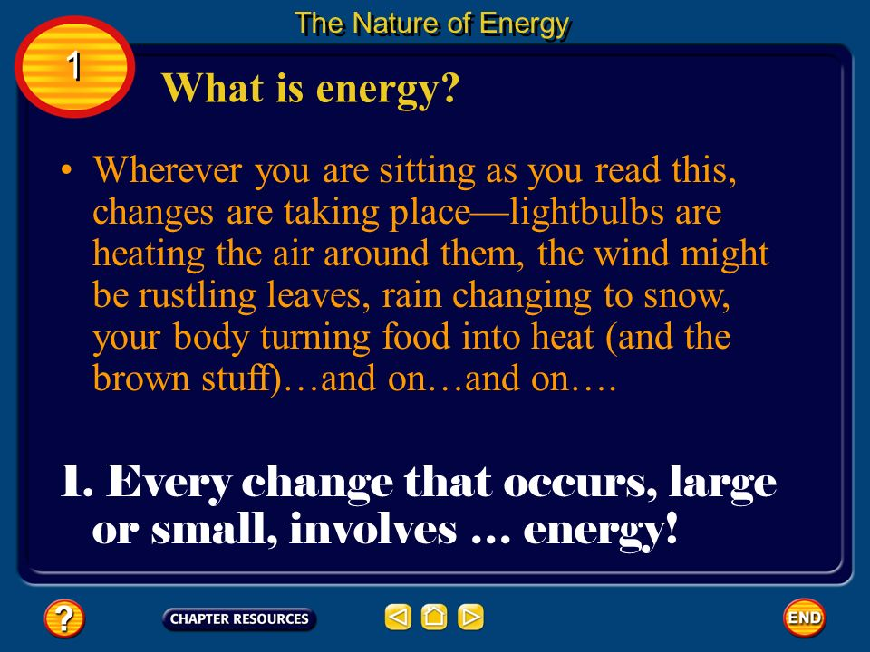 Wherever you are sitting as you read this, changes are taking placelightbulbs are heating the air around them, the wind might be rustling leaves, rain