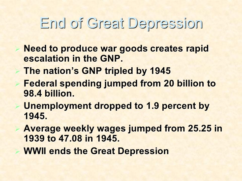 End of Great Depression Need to produce war goods creates rapid escalation in the GNP.