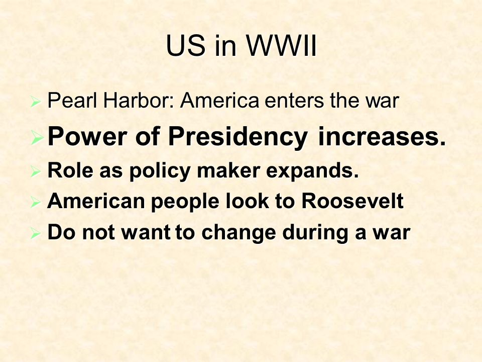 US in WWII Pearl Harbor: America enters the war Pearl Harbor: America enters the war Power of Presidency increases.