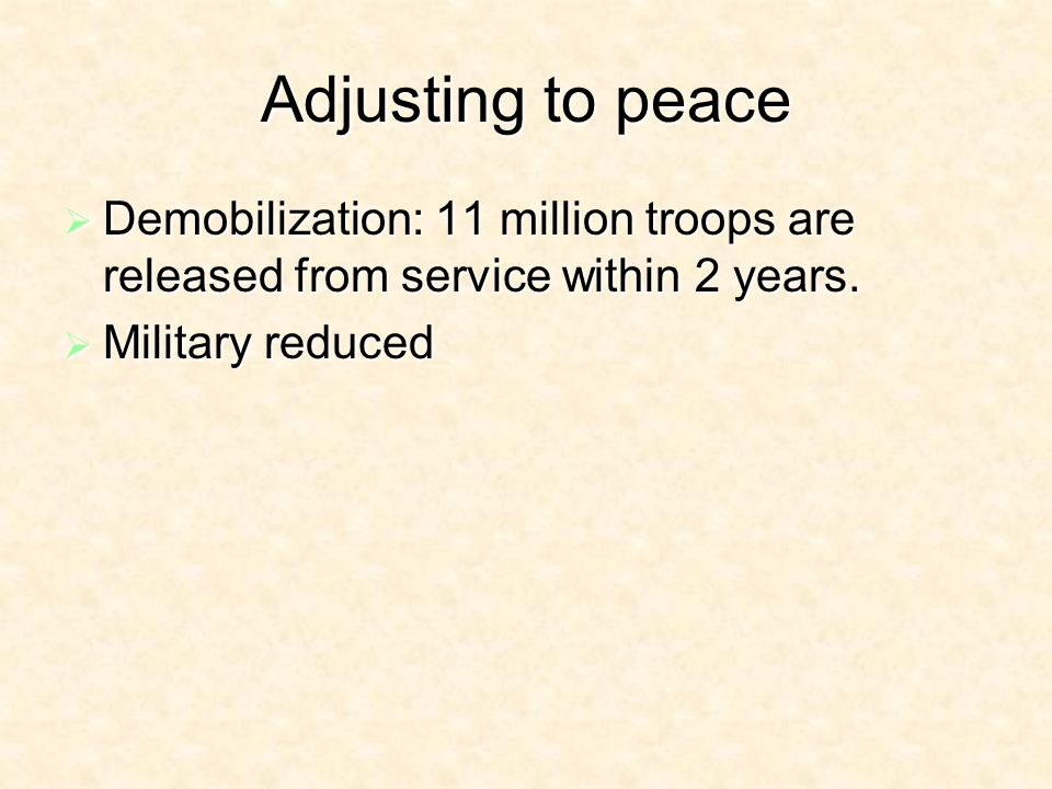 Adjusting to peace Demobilization: 11 million troops are released from service within 2 years.