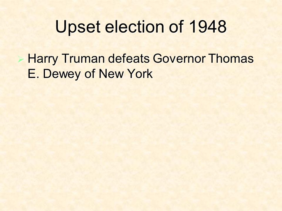 Upset election of 1948 Harry Truman defeats Governor Thomas E.
