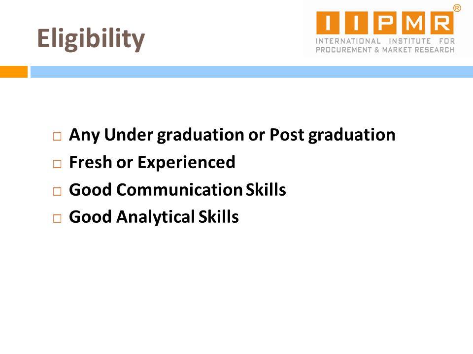 Eligibility Any Under graduation or Post graduation Fresh or Experienced Good Communication Skills Good Analytical Skills