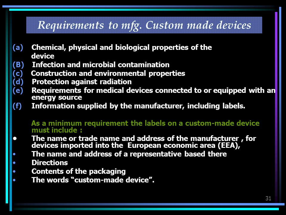 31 Requirements to mfg. Custom made devices (a)Chemical, physical and biological properties of the device (B) Infection and microbial contamination (c