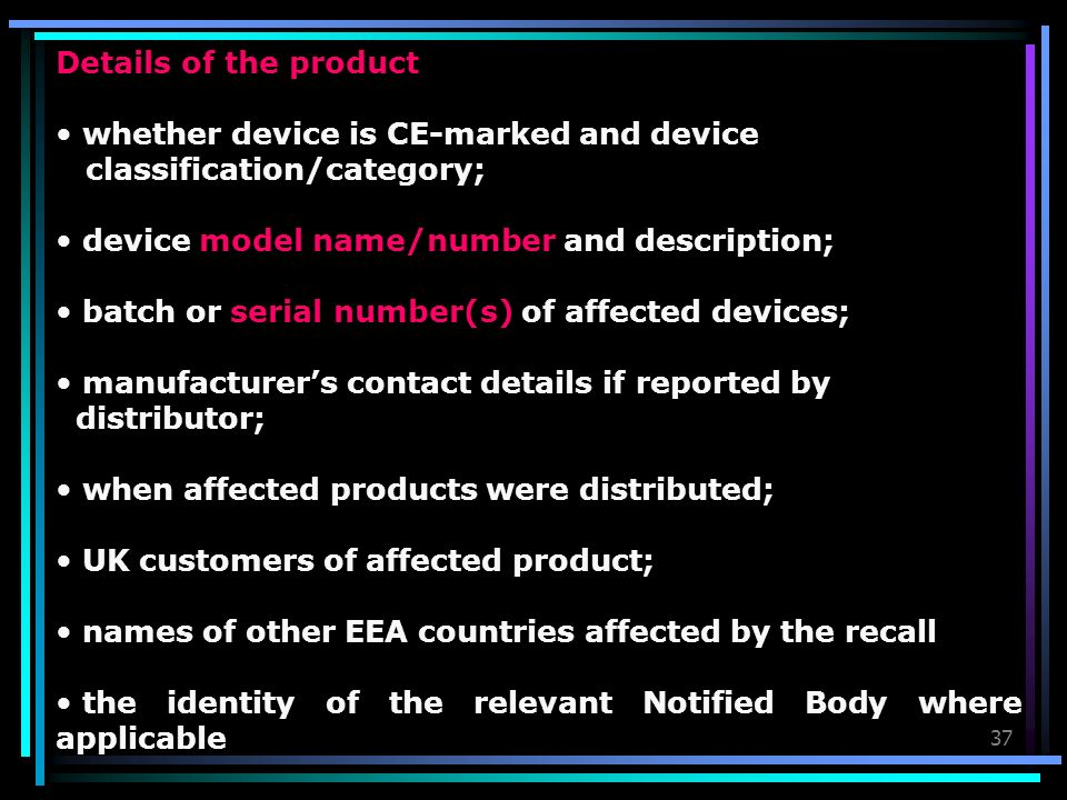 37 Details of the product whether device is CE-marked and device classification/category; device model name/number and description; batch or serial nu