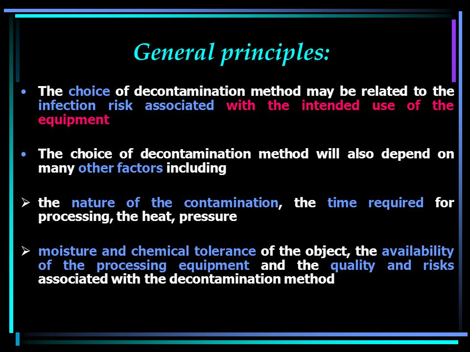 40 General principles: The choice of decontamination method may be related to the infection risk associated with the intended use of the equipment The