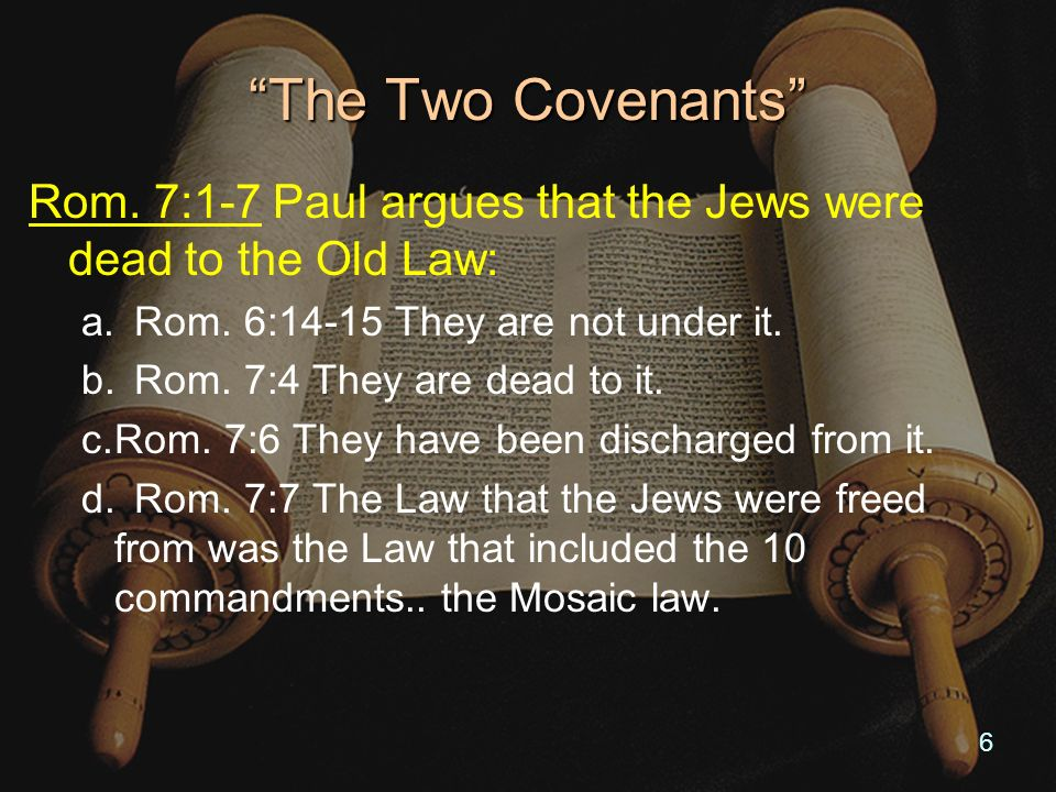 Rom.7:7-8 Paul argues that the Jews were freed from the Old Law: a.The Law.