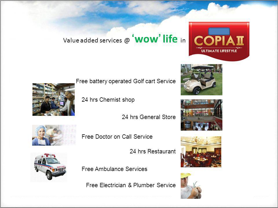 Value added services @wow life in Free battery operated Golf cart Service 24 hrs Chemist shop 24 hrs General Store 24 hrs Restaurant Free Doctor on Ca