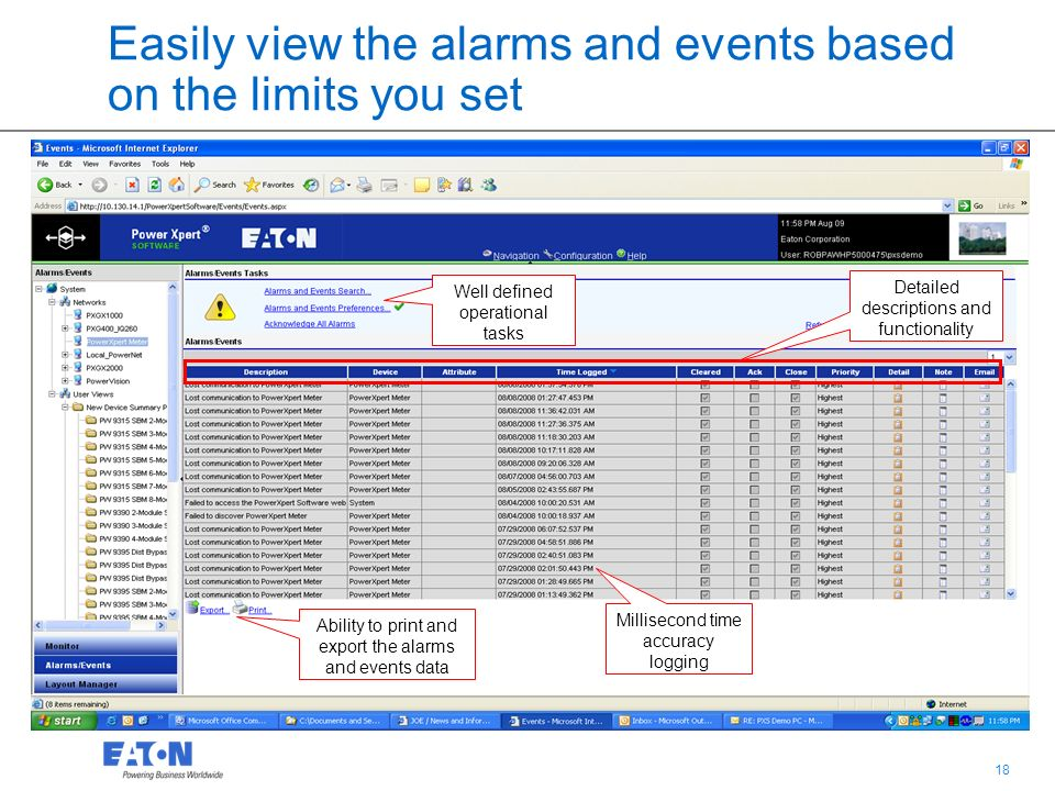 18 Easily view the alarms and events based on the limits you set Well defined operational tasks Ability to print and export the alarms and events data Detailed descriptions and functionality Millisecond time accuracy logging