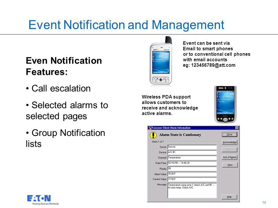 19 Event Notification and Management Wireless PDA support allows customers to receive and acknowledge active alarms.