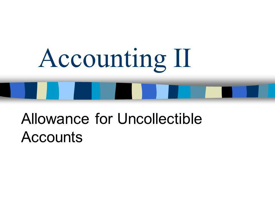 Accounting II Allowance for Uncollectible Accounts