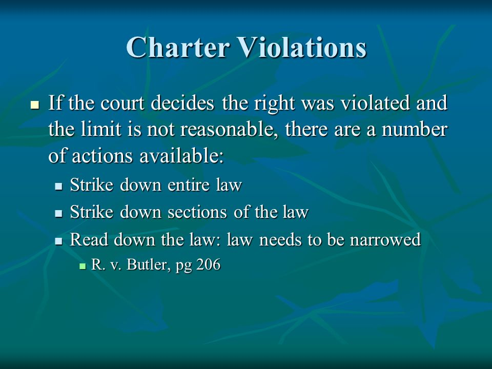 Charter Violations If the court decides the right was violated and the limit is not reasonable, there are a number of actions available: If the court