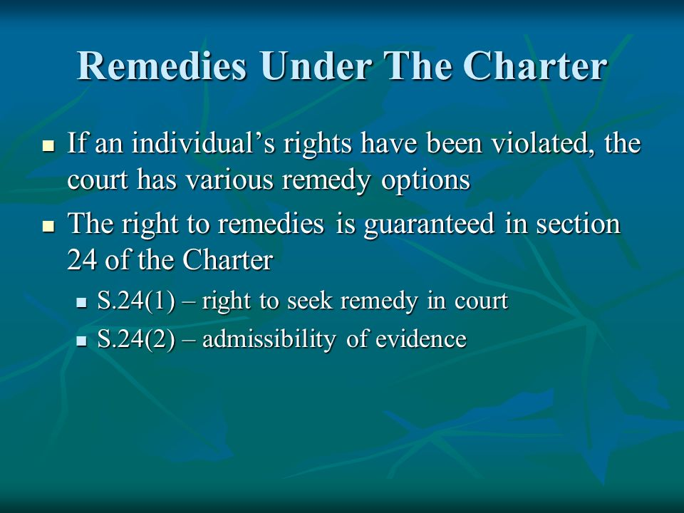 Remedies Under The Charter If an individuals rights have been violated, the court has various remedy options If an individuals rights have been violat