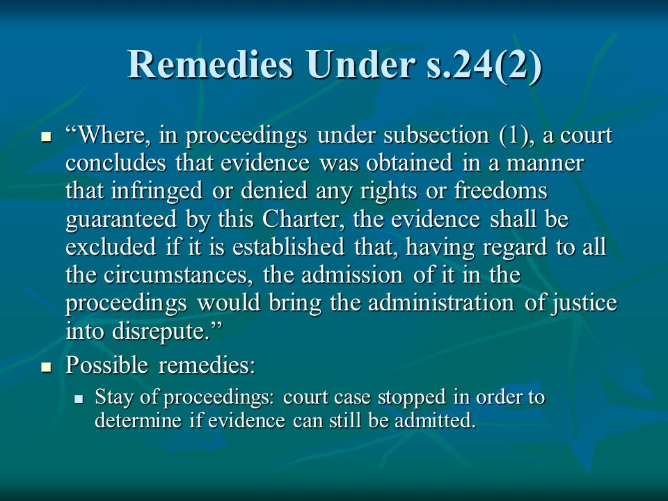 Remedies Under s.24(2) Where, in proceedings under subsection (1), a court concludes that evidence was obtained in a manner that infringed or denied a