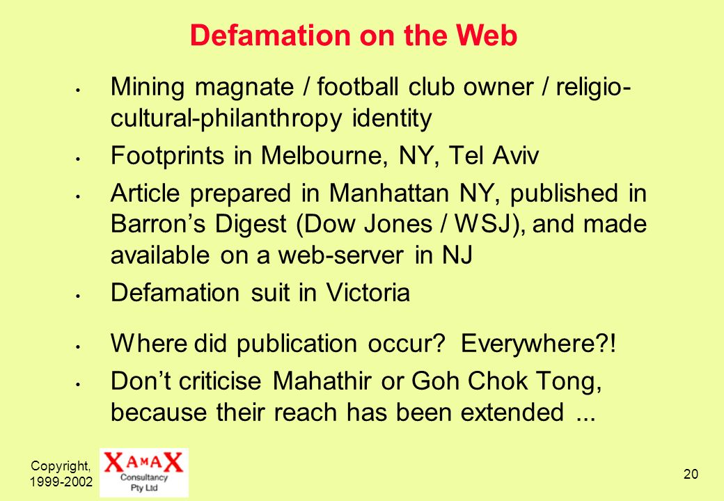 Copyright, 1999-2002 20 Defamation on the Web Mining magnate / football club owner / religio- cultural-philanthropy identity Footprints in Melbourne,