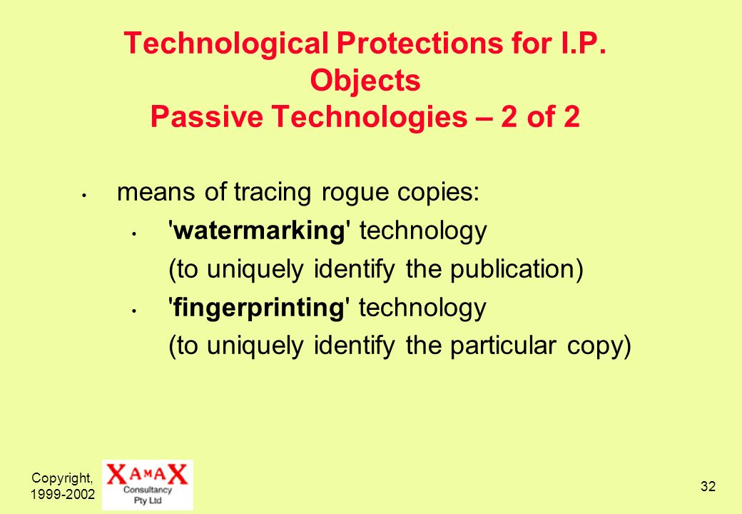 Copyright, 1999-2002 32 Technological Protections for I.P.
