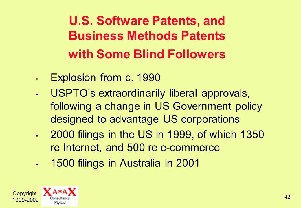 Copyright, 1999-2002 42 U.S. Software Patents, and Business Methods Patents with Some Blind Followers Explosion from c. 1990 USPTOs extraordinarily li