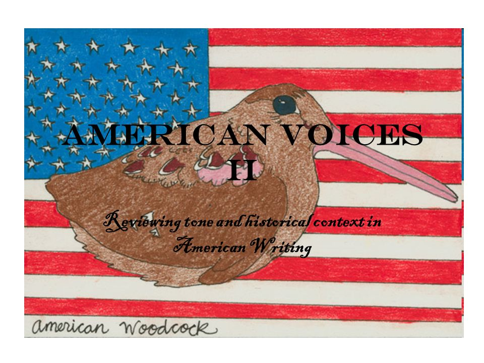American Voices II Reviewing tone and historical context in American Writing