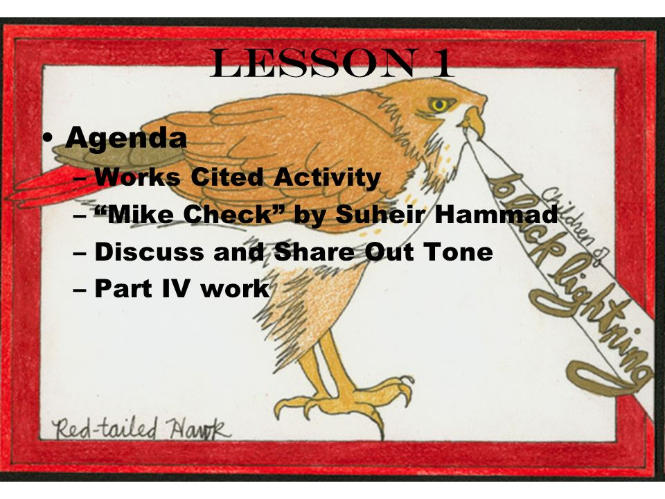 Lesson 1 Agenda –Works Cited Activity –Mike Check by Suheir Hammad –Discuss and Share Out Tone –Part IV work