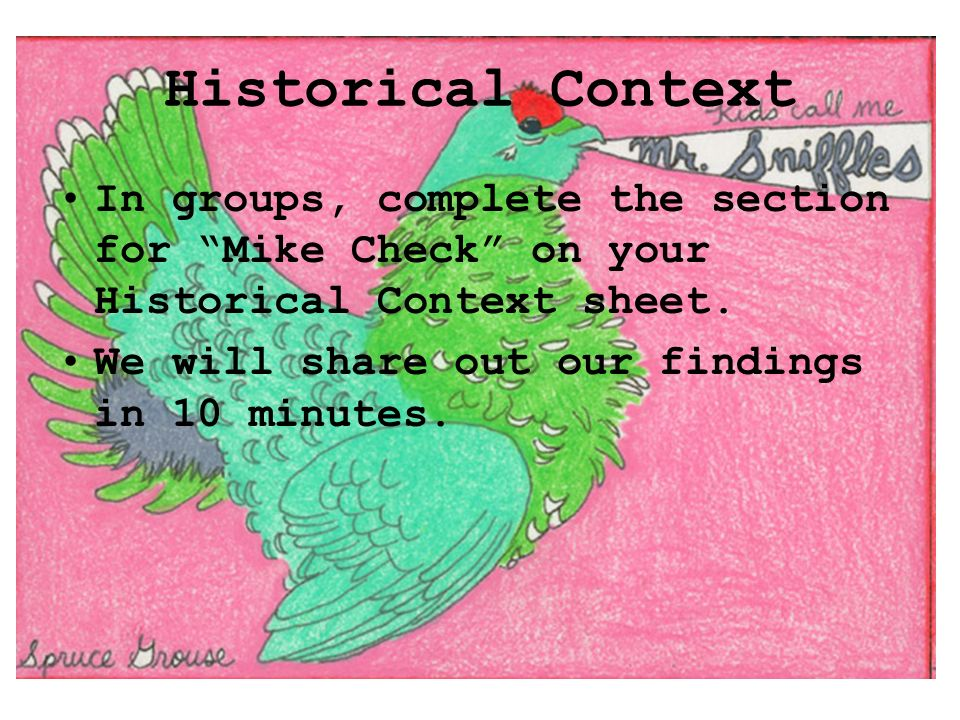 Historical Context In groups, complete the section for Mike Check on your Historical Context sheet.