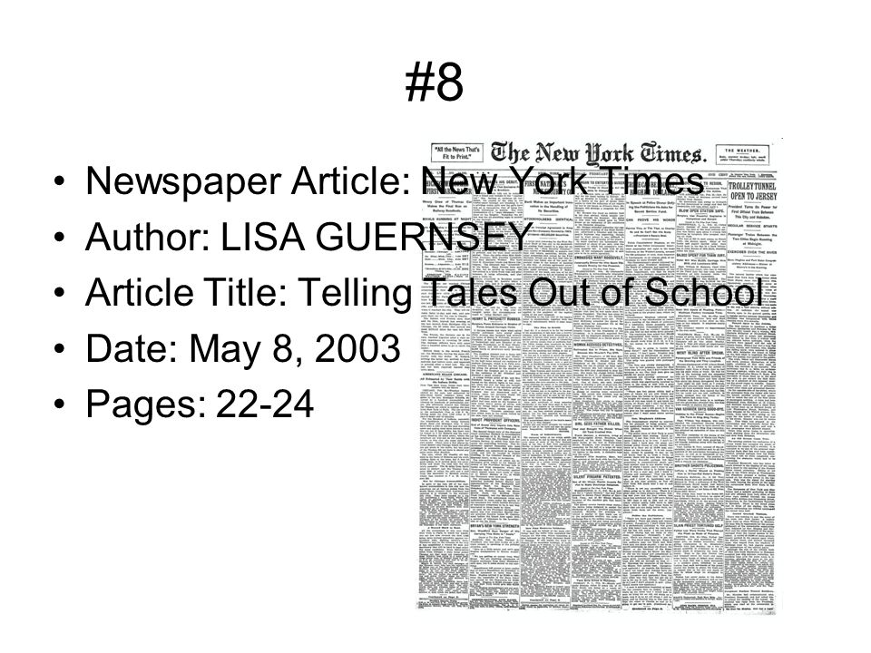 #8 Newspaper Article: New York Times Author: LISA GUERNSEY Article Title: Telling Tales Out of School Date: May 8, 2003 Pages: 22-24