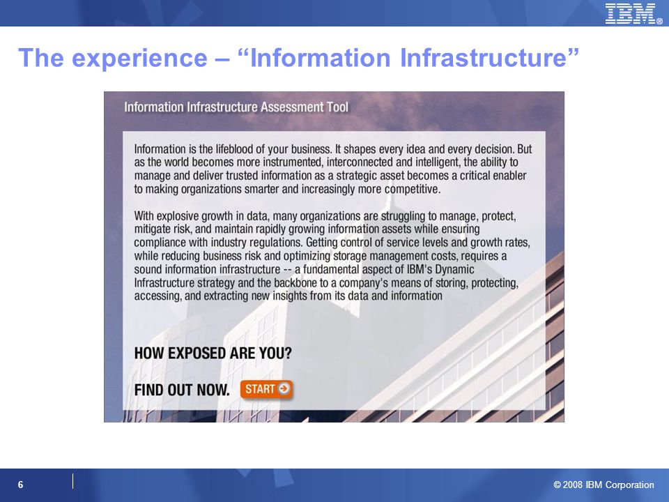 © 2008 IBM Corporation 6 The experience – Information Infrastructure