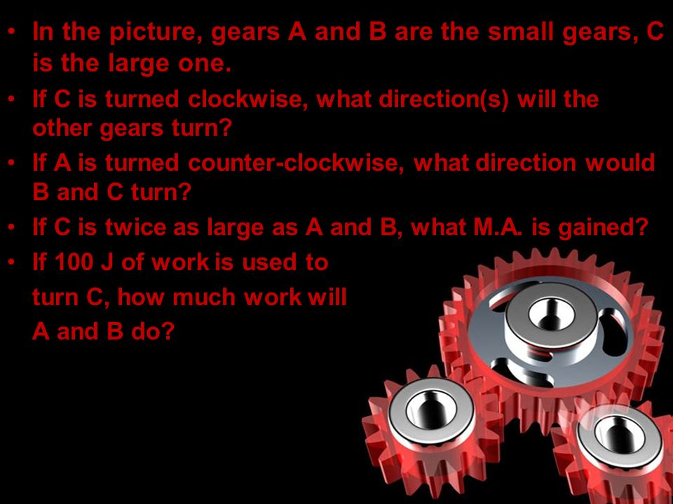 In the picture, gears A and B are the small gears, C is the large one. If C is turned clockwise, what direction(s) will the other gears turn? If A is