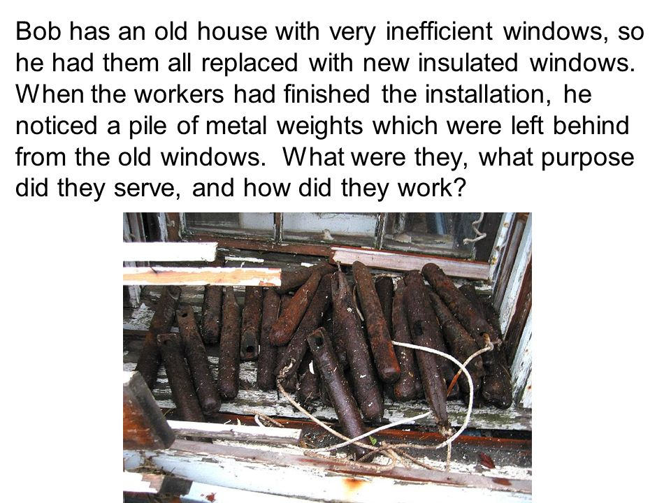 Bob has an old house with very inefficient windows, so he had them all replaced with new insulated windows. When the workers had finished the installa