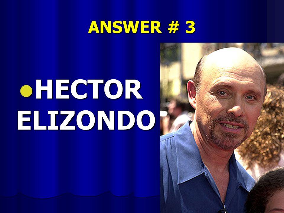ANSWER # 3 HECTOR ELIZONDO
