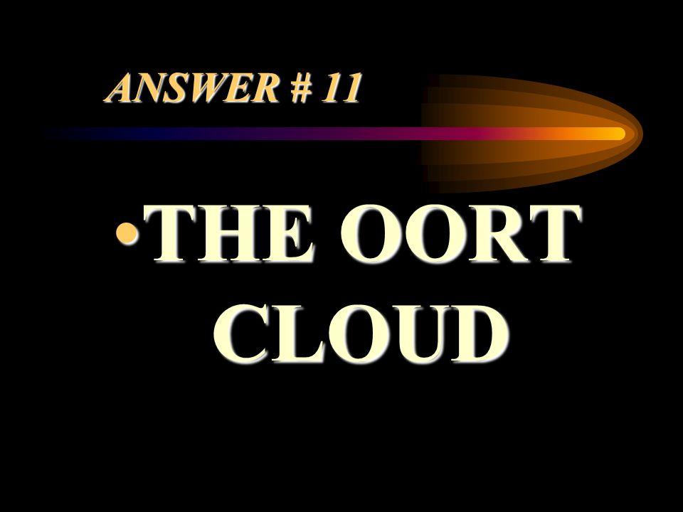 ANSWER # 11 THE OORT CLOUDTHE OORT CLOUD
