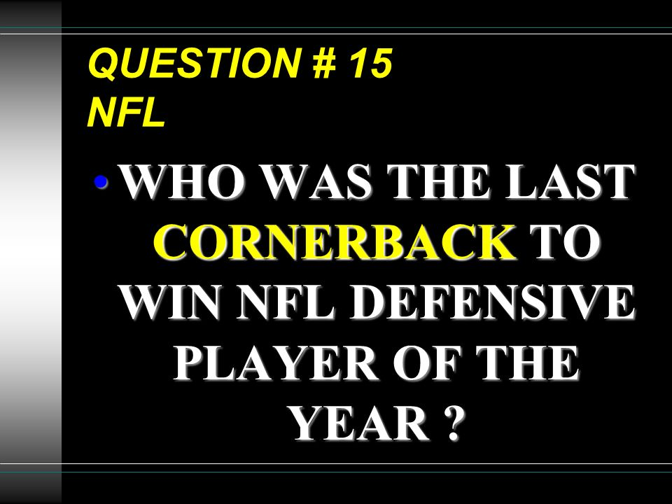 QUESTION # 15 NFL WHO WAS THE LAST CORNERBACK TO WIN NFL DEFENSIVE PLAYER OF THE YEAR ?WHO WAS THE LAST CORNERBACK TO WIN NFL DEFENSIVE PLAYER OF THE
