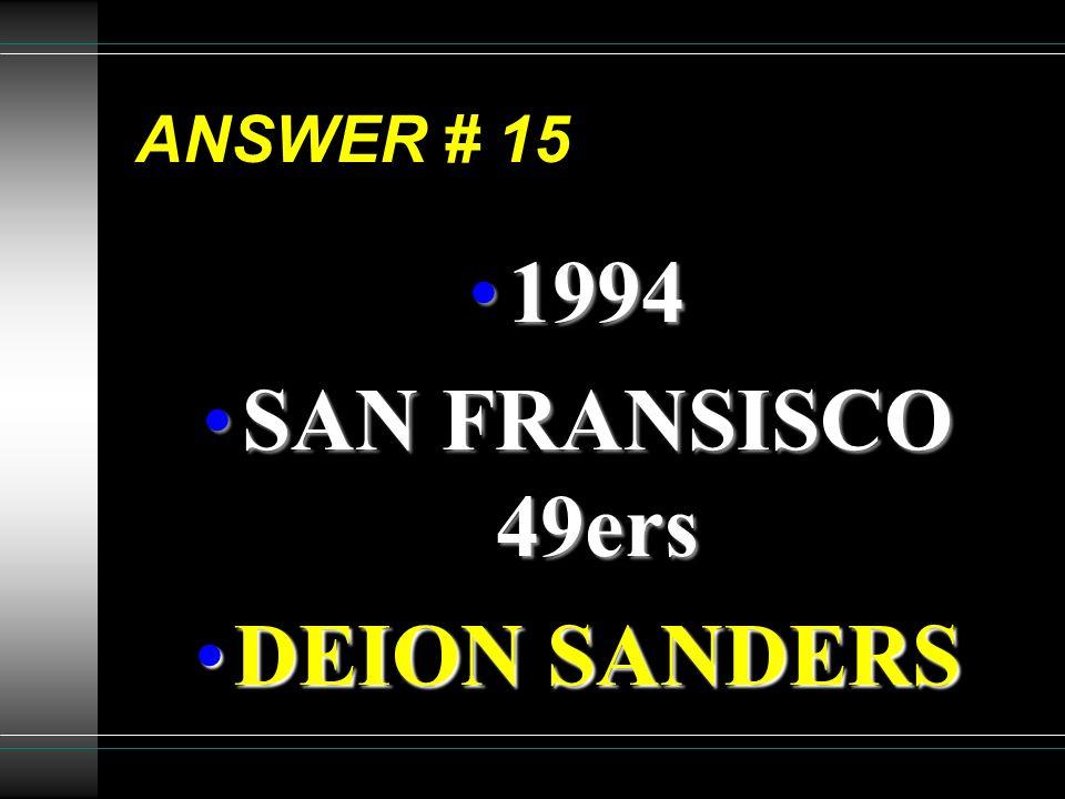 ANSWER # 15 19941994 SAN FRANSISCO 49ersSAN FRANSISCO 49ers DEION SANDERSDEION SANDERS