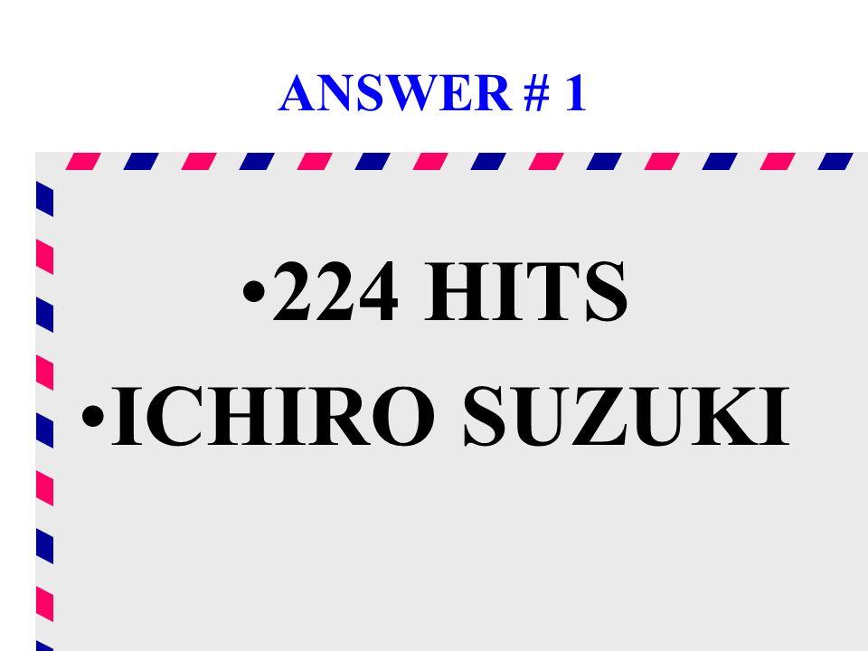ANSWER # 1 224 HITS ICHIRO SUZUKI