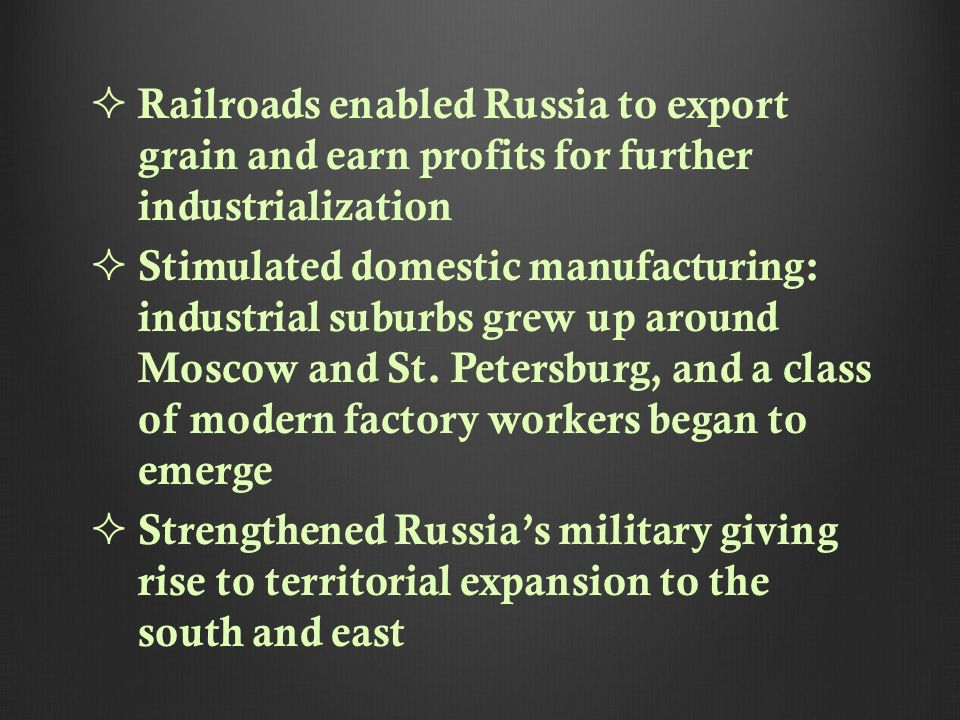 Railroads enabled Russia to export grain and earn profits for further industrialization Stimulated domestic manufacturing: industrial suburbs grew up around Moscow and St.