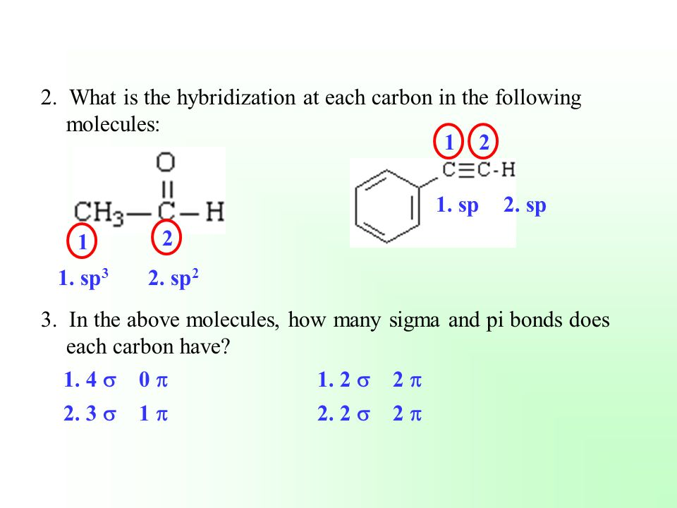 2. What is the hybridization at each carbon in the following molecules: 3. In the above molecules, how many sigma and pi bonds does each carbon have?