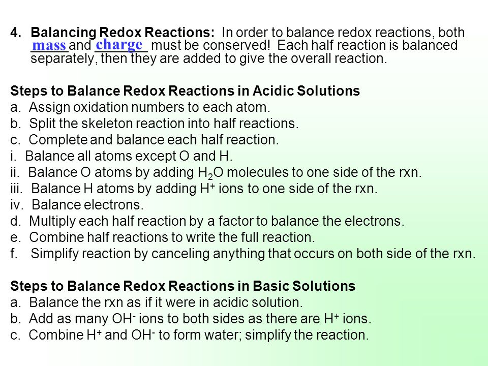 4.Balancing Redox Reactions: In order to balance redox reactions, both _____and _______ must be conserved! Each half reaction is balanced separately,