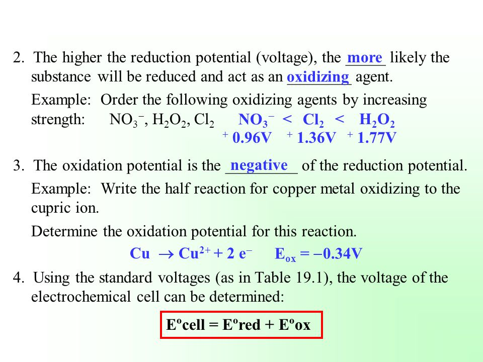 2. The higher the reduction potential (voltage), the _____ likely the substance will be reduced and act as an ________ agent. Example: Order the follo